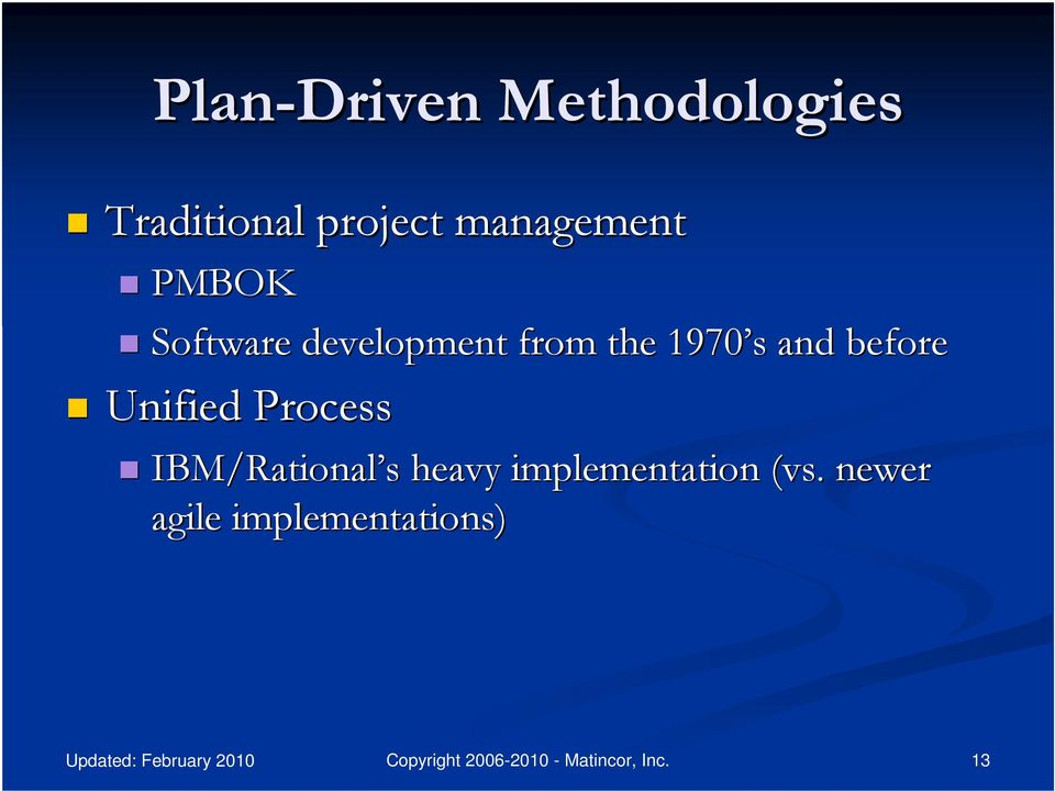 1970 s s and before Unified Process IBM/Rational s