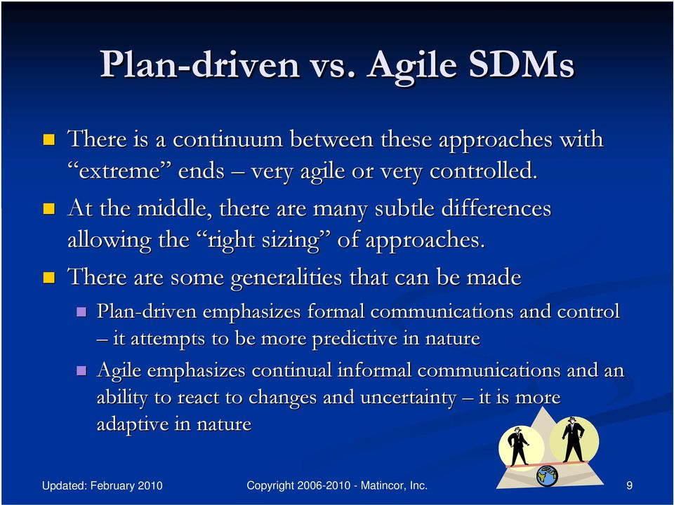 There are some generalities that can be made Plan-driven emphasizes formal communications and control it attempts to be