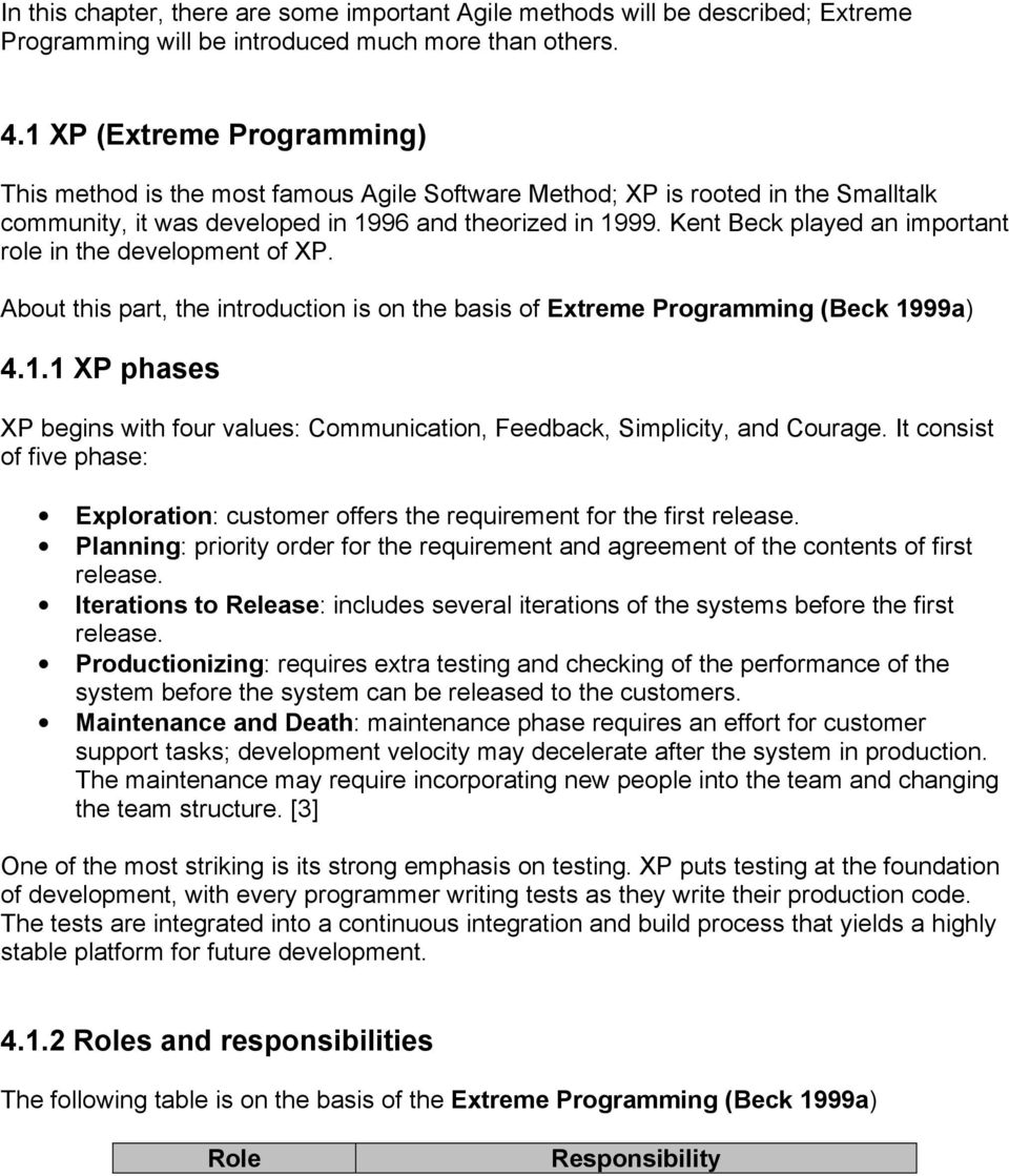 Kent Beck played an important role in the development of XP. About this part, the introduction is on the basis of Extreme Programming (Beck 19