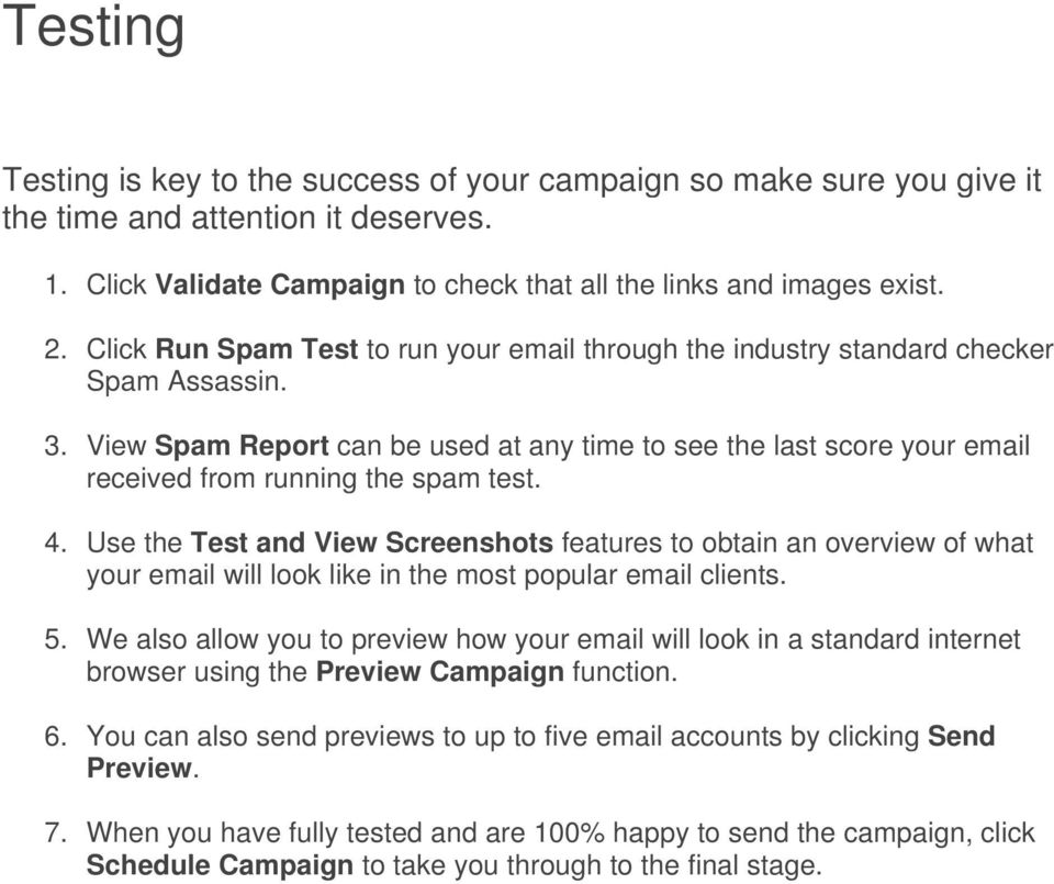 View Spam Report can be used at any time to see the last score your email received from running the spam test. 4.