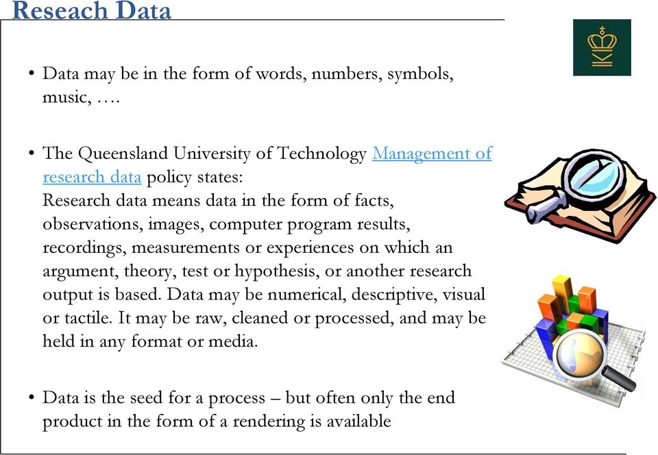 computer program results, recordings, measurements or experiences on which an argument, theory, test or hypothesis, or another research output is based.