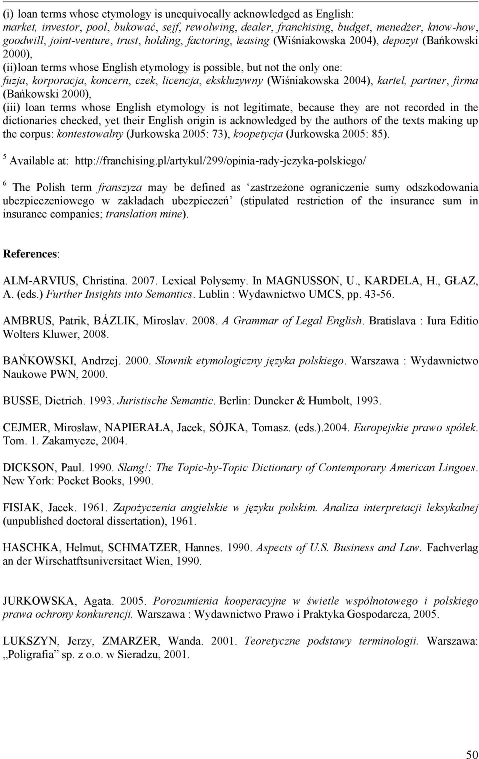 licencja, ekskluzywny (Wiśniakowska 2004), kartel, partner, firma (Bańkowski 2000), (iii) loan terms whose English etymology is not legitimate, because they are not recorded in the dictionaries