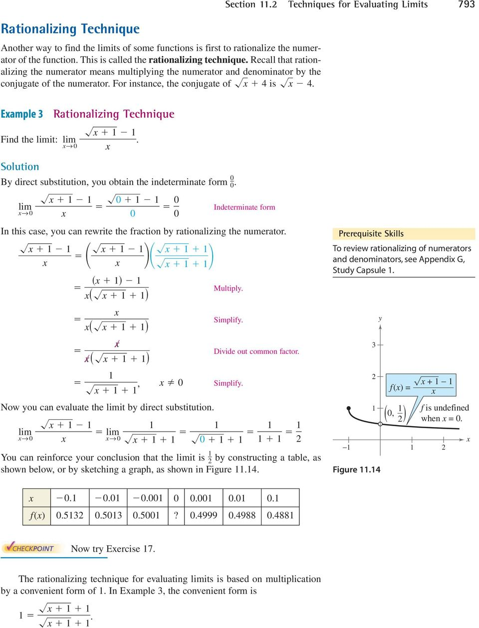 0 Section. Tecniques for Evaluating Limits 79 B direct substitution, ou obtain te indeterminate form 0 0 0 0 0 Indeterminate form In tis case, ou can rewrite te fraction b rationalizing te numerator.