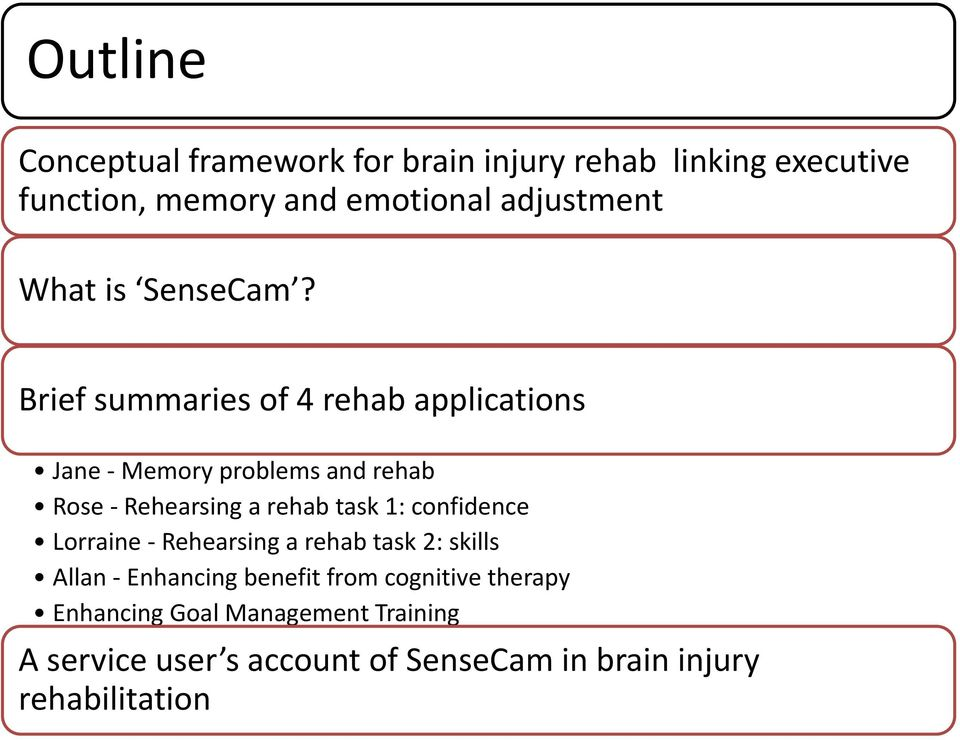 Brief summaries of 4 rehab applications Jane - Memory problems and rehab Rose - Rehearsing a rehab task 1: