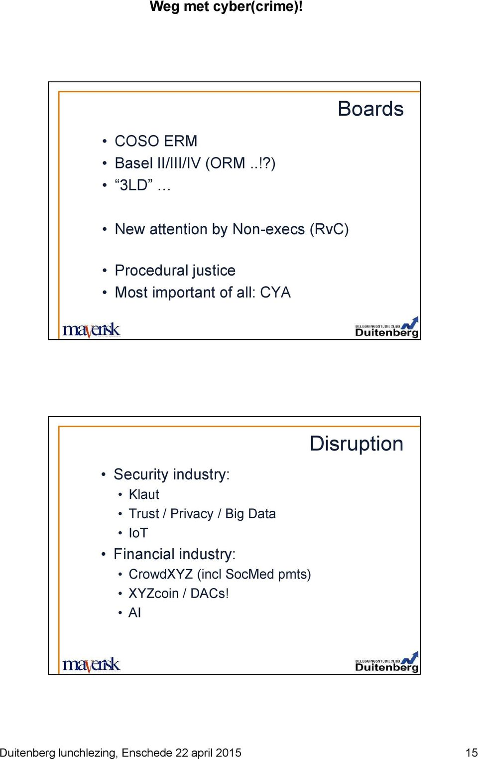 important of all: CYA Disruption Security industry: Klaut Trust /
