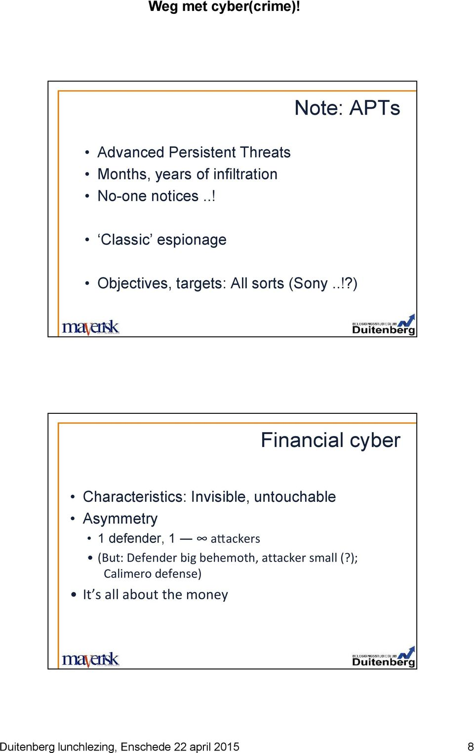 .!?) Financial cyber Characteristics: Invisible, untouchable Asymmetry 1 defender,