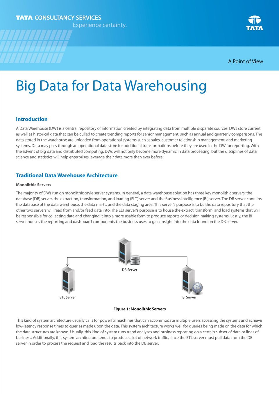 The data stored in the warehouse are uploaded from operational systems such as sales, customer relationship management, and marketing systems.