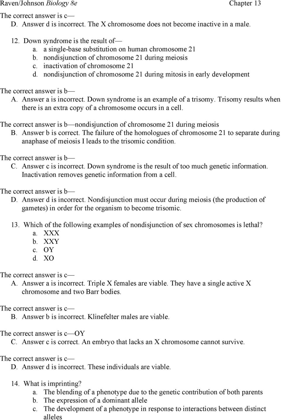 Down syndrome is an example of a trisomy. Trisomy results when there is an extra copy of a chromosome occurs in a cell. nondisjunction of chromosome 21 during meiosis B. Answer b is correct.