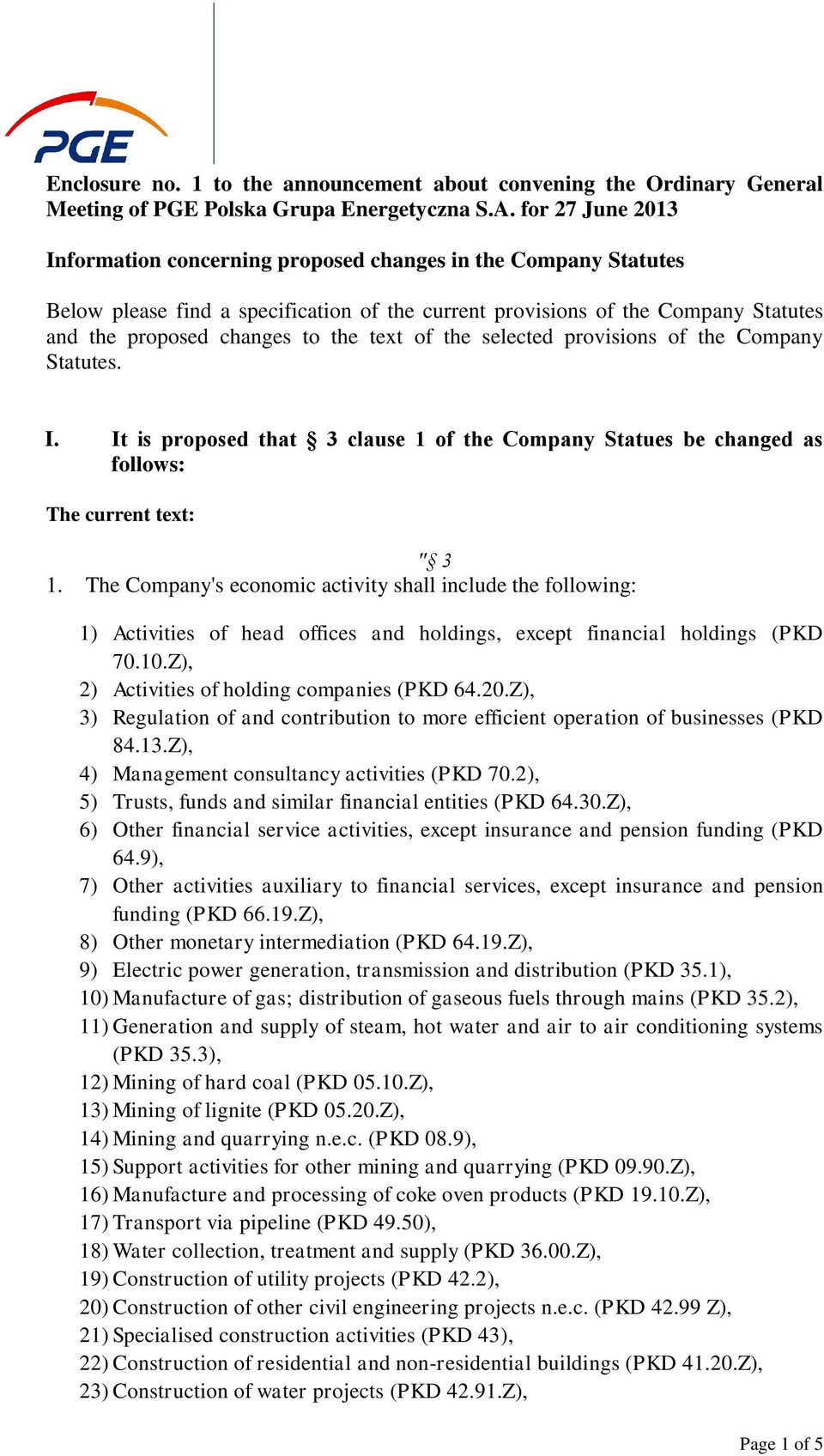 "text of the selected provisions of the Company Statutes. I. It is proposed that 3 clause 1 of the Company Statues be changed as follows: The current text: "" 3 1."