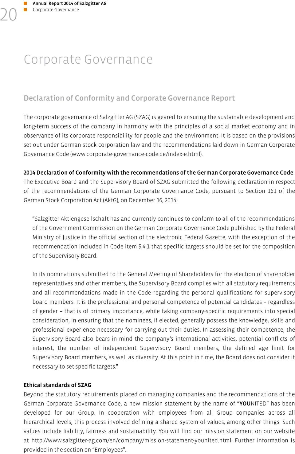the environment. It is based on the provisions set out under German stock corporation law and the recommendations laid down in German Corporate Governance Code (www.corporate-governance-code.