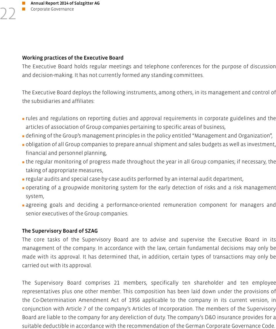 The Executive Board deploys the following instruments, among others, in its management and control of the subsidiaries and affiliates: rules and regulations on reporting duties and approval