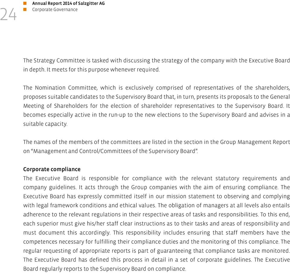 The Nomination Committee, which is exclusively comprised of representatives of the shareholders, proposes suitable candidates to the Supervisory Board that, in turn, presents its proposals to the