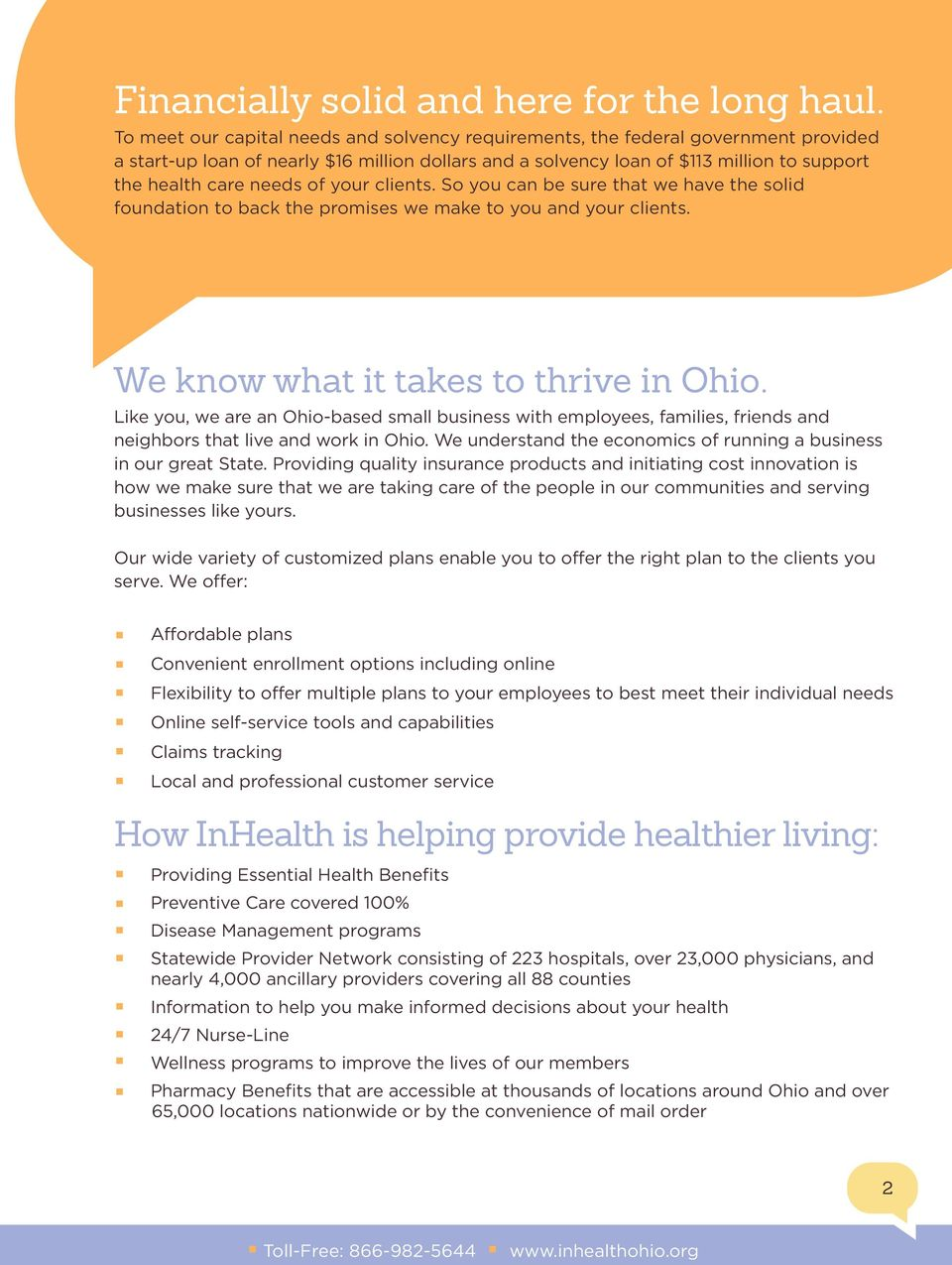 of your clients. So you can be sure that we have the solid foundation to back the promises we make to you and your clients. We know what it takes to thrive in Ohio.