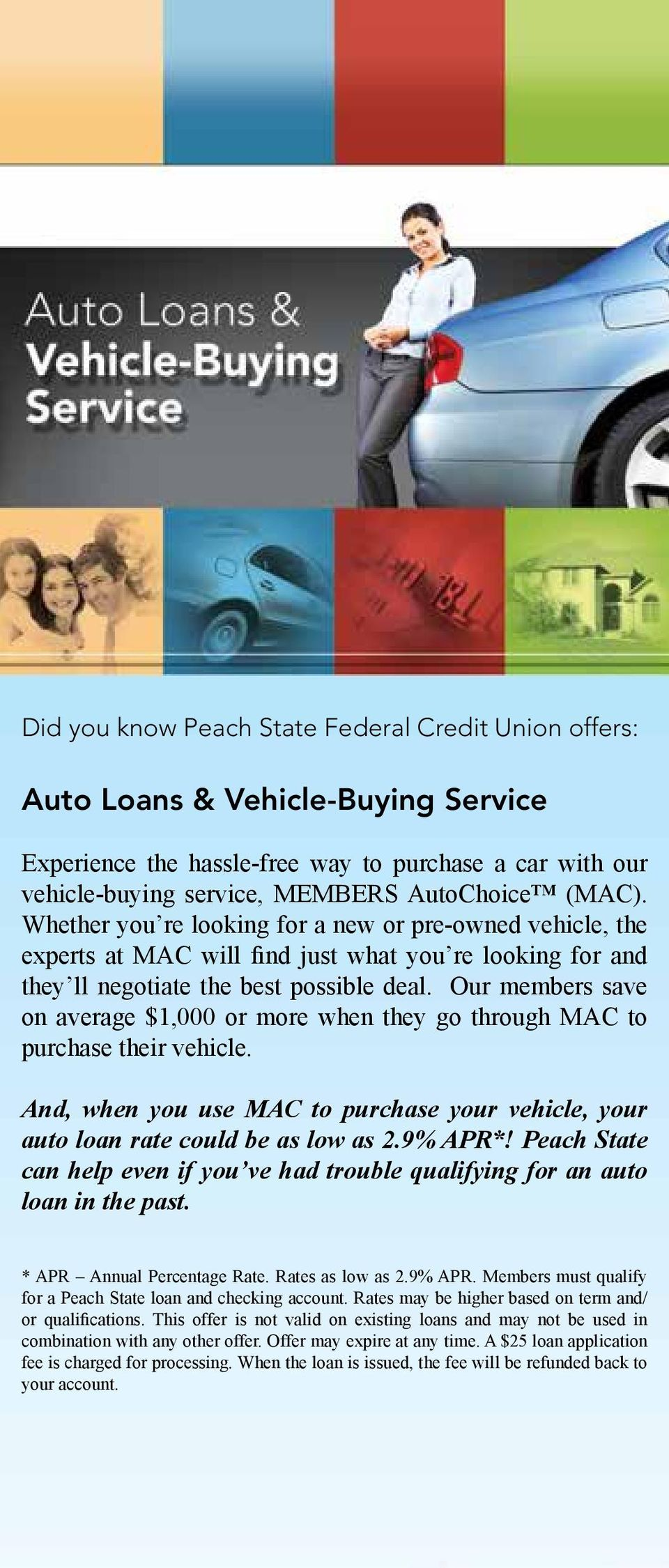 Our members save on average $1,000 or more when they go through MAC to purchase their vehicle. And, when you use MAC to purchase your vehicle, your auto loan rate could be as low as 2.9% APR*!
