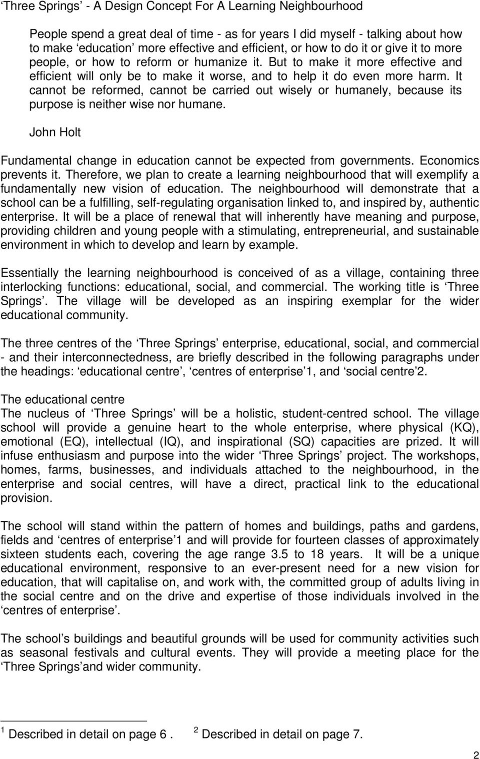 It cannot be reformed, cannot be carried out wisely or humanely, because its purpose is neither wise nor humane. John Holt Fundamental change in education cannot be expected from governments.