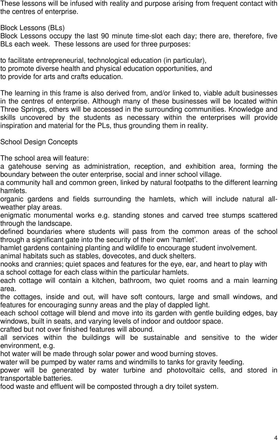These lessons are used for three purposes: to facilitate entrepreneurial, technological education (in particular), to promote diverse health and physical education opportunities, and to provide for