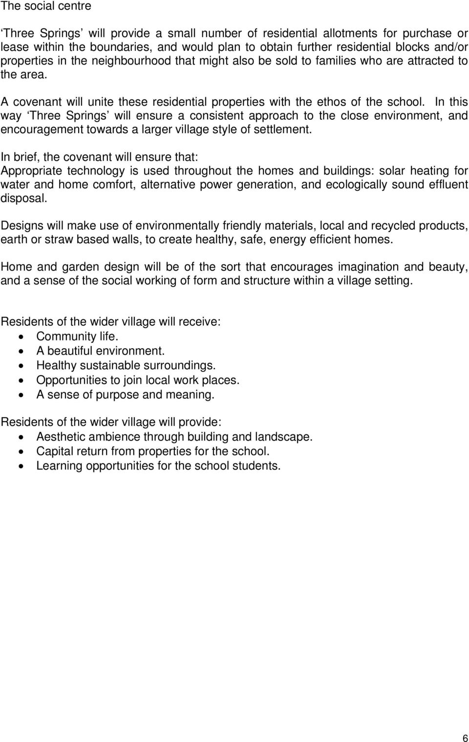 In this way Three Springs will ensure a consistent approach to the close environment, and encouragement towards a larger village style of settlement.