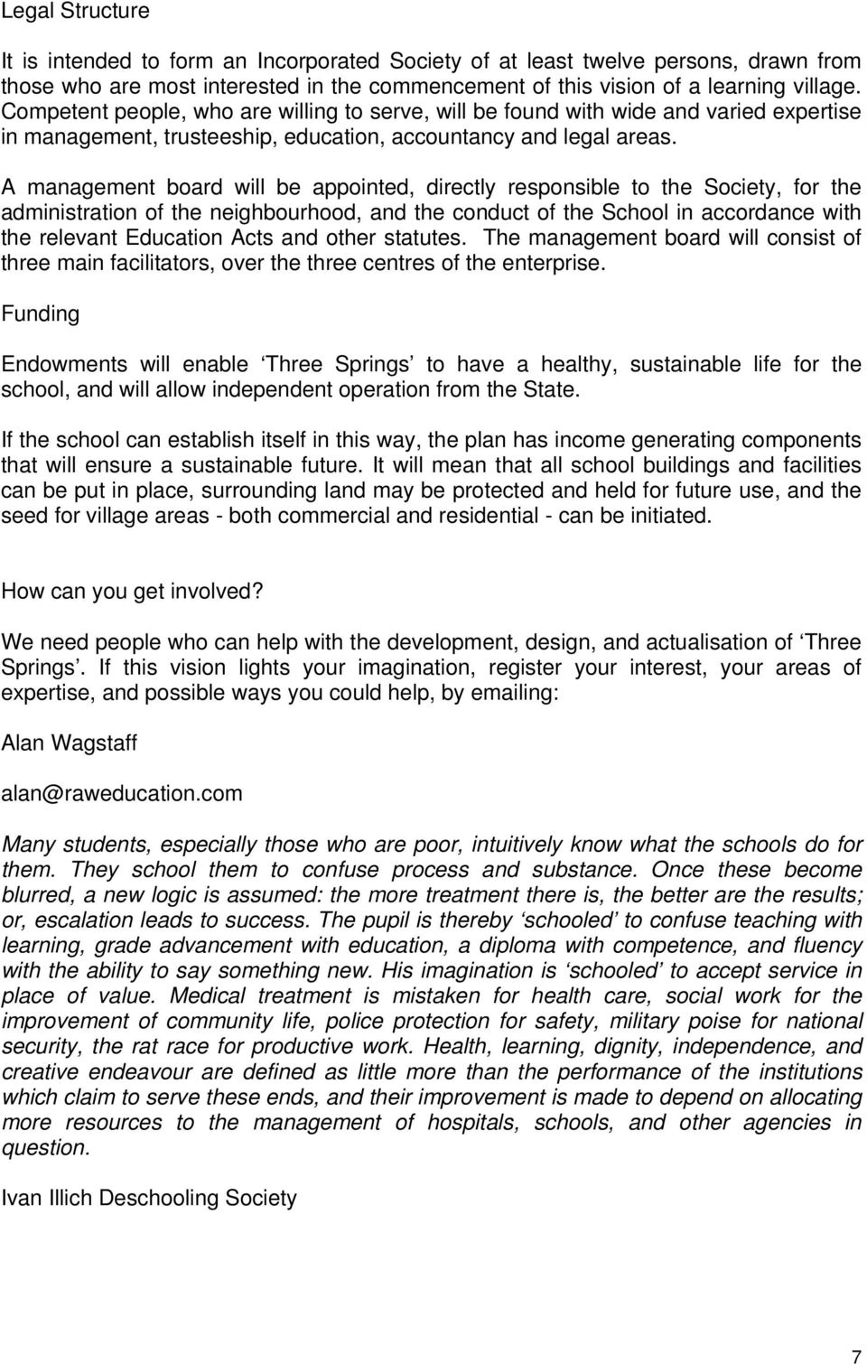 A management board will be appointed, directly responsible to the Society, for the administration of the neighbourhood, and the conduct of the School in accordance with the relevant Education Acts
