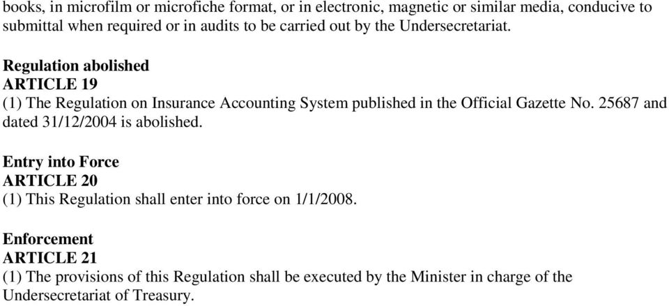 Regulation abolished ARTICLE 19 (1) The Regulation on Insurance Accounting System published in the Official Gazette No.