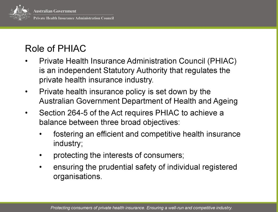 Private health insurance policy is set down by the Australian Government Department of Health and Ageing Section 264-5 of the Act