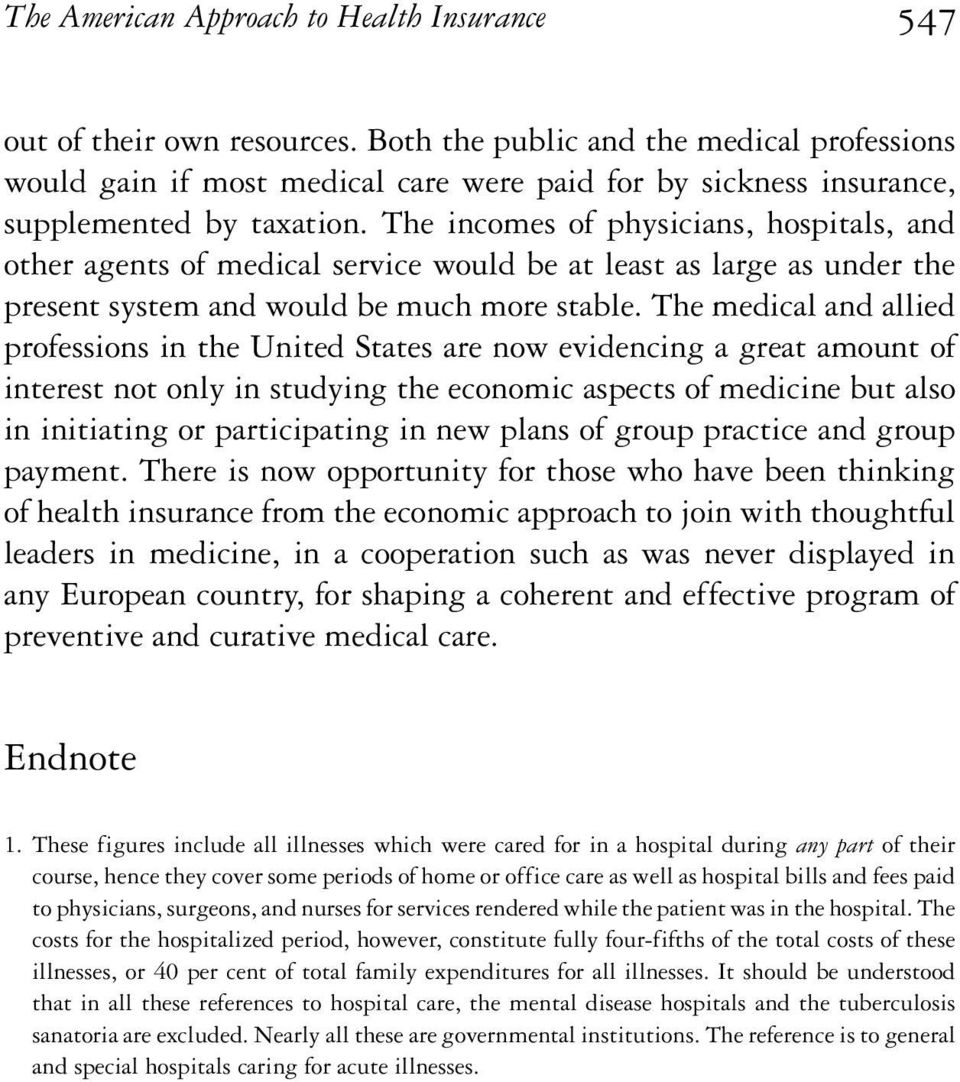 The incomes of physicians, hospitals, and other agents of medical service would be at least as large as under the present system and would be much more stable.