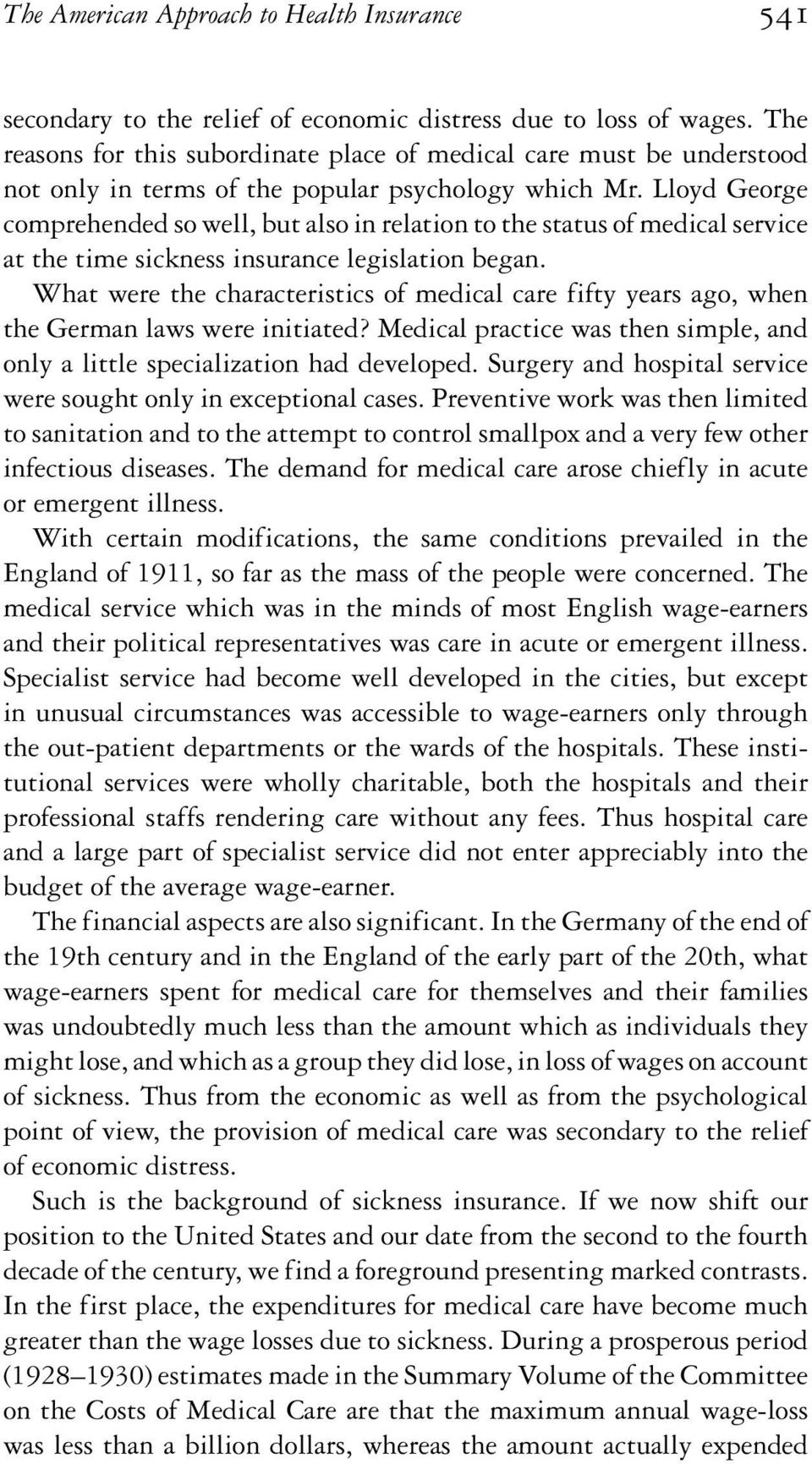 Lloyd George comprehended so well, but also in relation to the status of medical service at the time sickness insurance legislation began.