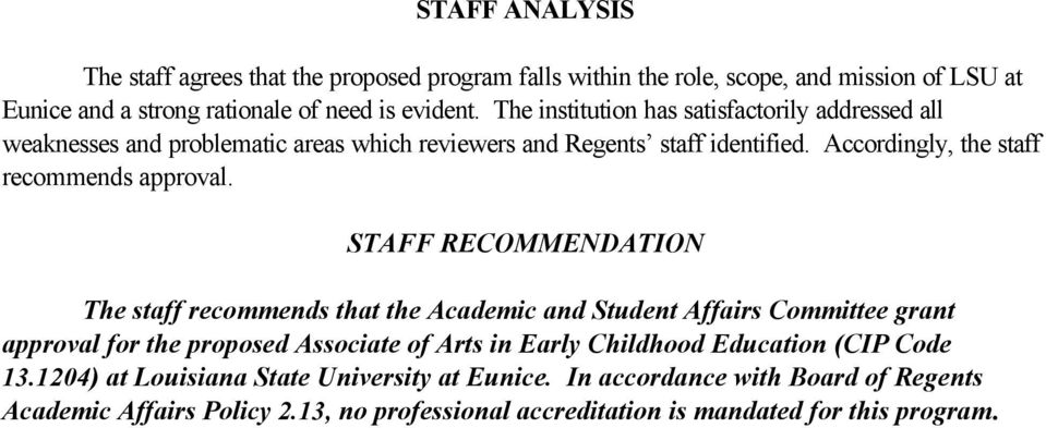STAFF RECOMMENDATION The staff recommends that the Academic and Student Affairs Committee grant approval for the proposed Associate of Arts in Early Childhood Education