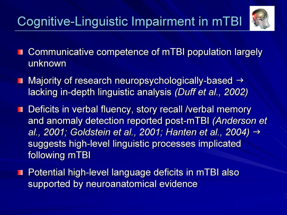 , 2002) Deficits in verbal fluency, story recall /verbal memory and anomaly detection reported post-mtbi (Anderson et al.