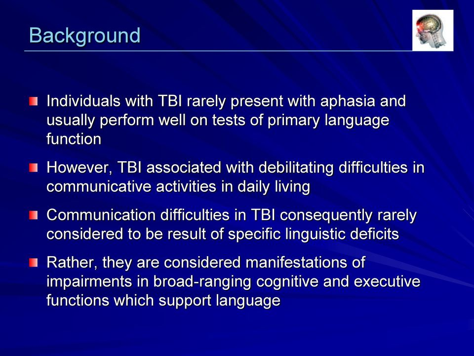 Communication difficulties in TBI consequently rarely considered to be result of specific linguistic deficits