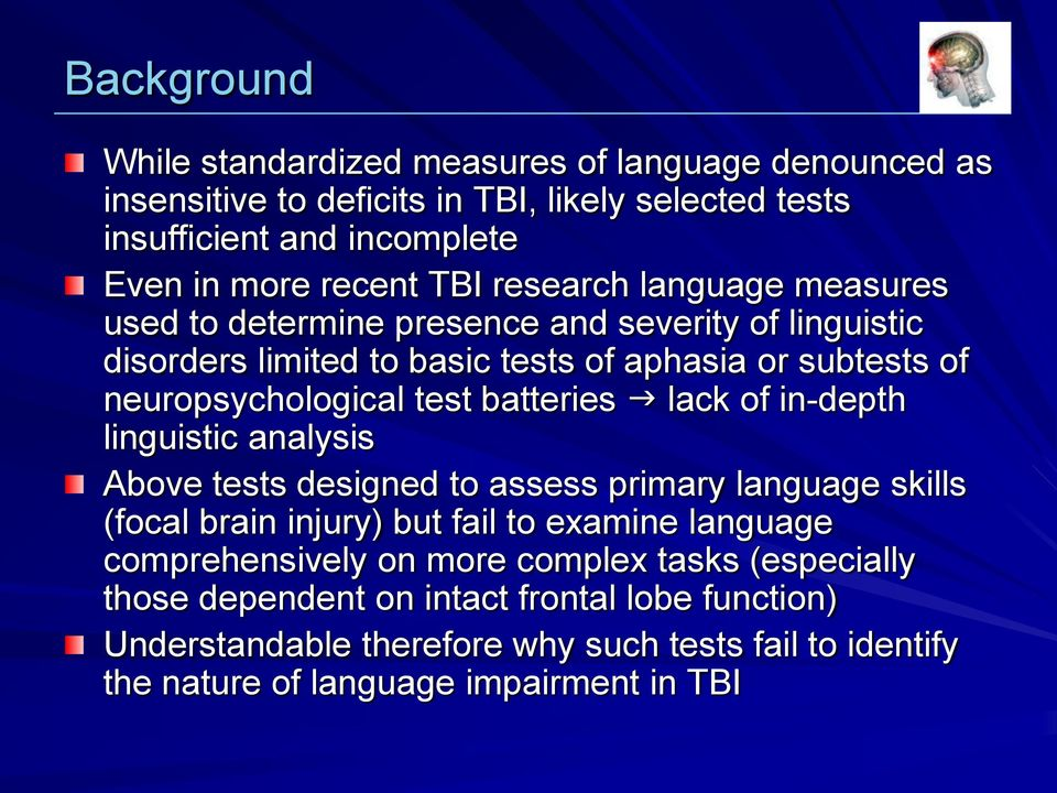 batteries lack of in-depth linguistic analysis Above tests designed to assess primary language skills (focal brain injury) but fail to examine language comprehensively on