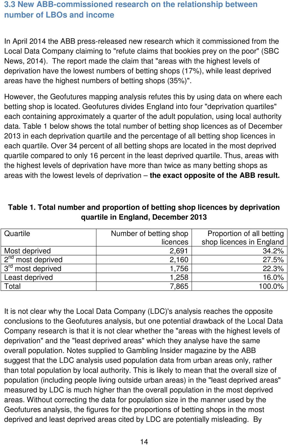 "The report made the claim that ""areas with the highest levels of deprivation have the lowest numbers of betting shops (17%), while least deprived areas have the highest numbers of betting shops"