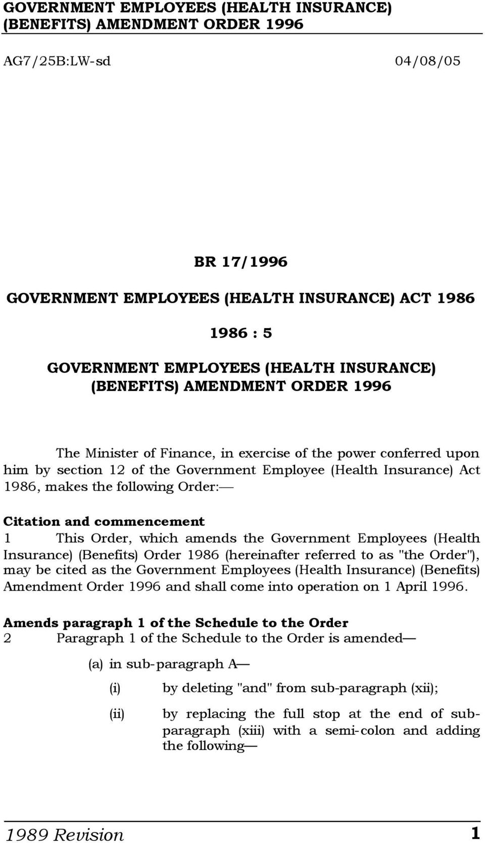 "(Benefits) Order 1986 (hereinafter referred to as ""the Order""), may be cited as the Government Employees (Health Insurance) (Benefits) Amendment Order 1996 and shall come into operation on 1 April"