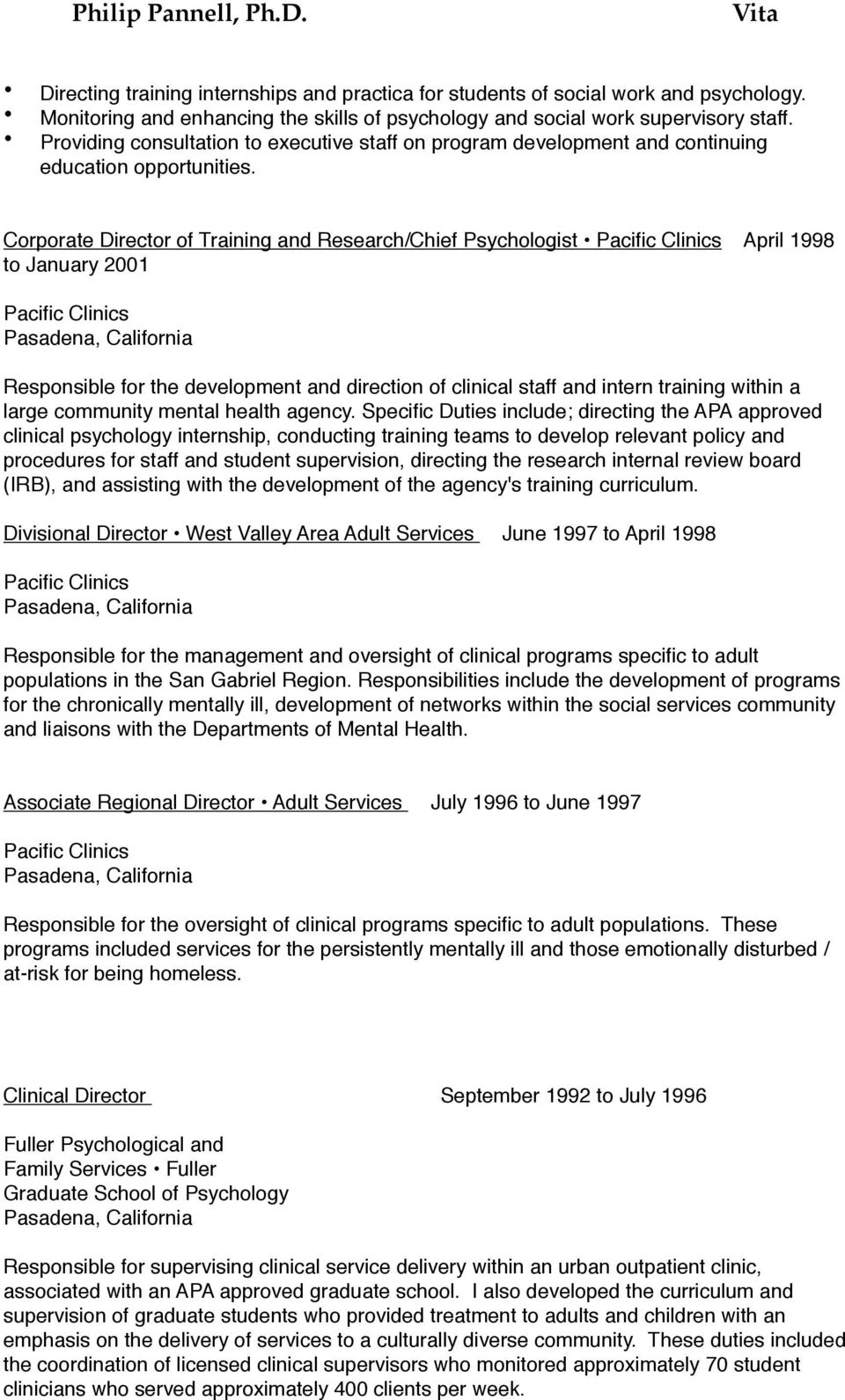 Corporate Director of Training and Research/Chief Psychologist April 1998 to January 2001 Responsible for the development and direction of clinical staff and intern training within a large community