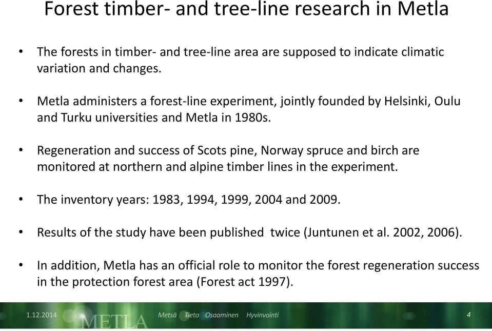 Regeneration and success of Scots pine, Norway spruce and birch are monitored at northern and alpine timber lines in the experiment.