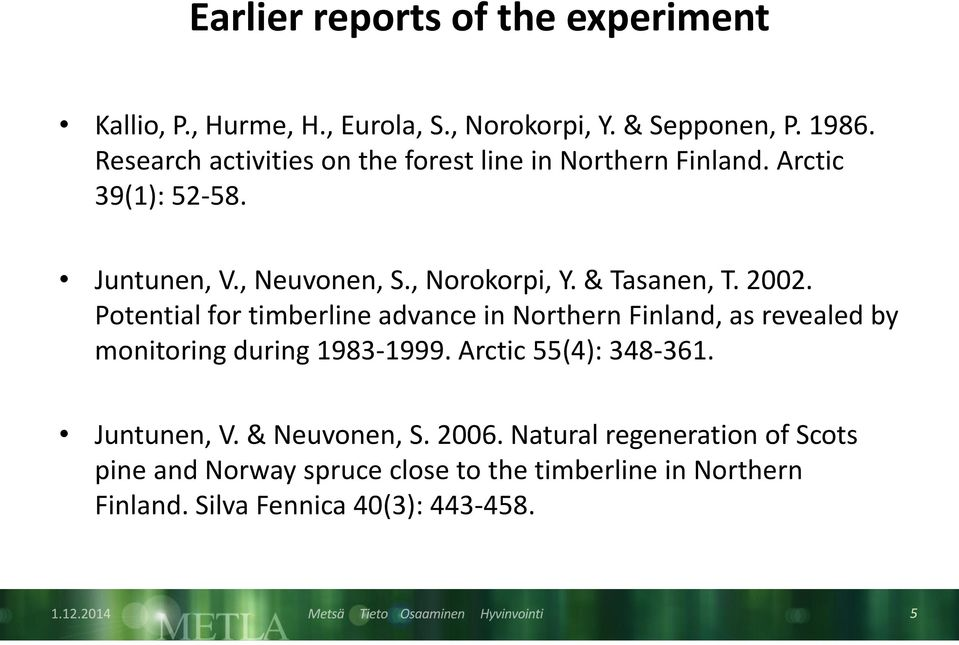 & Tasanen, T. 2002. Potential for timberline advance in Northern Finland, as revealed by monitoring during 1983-1999.