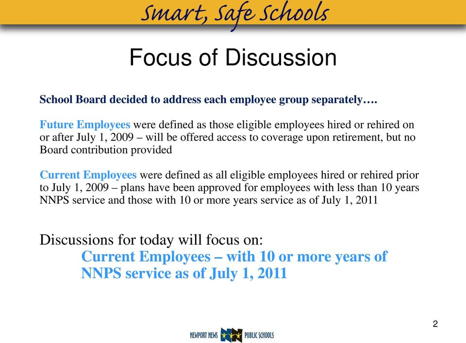 but no Board contribution provided Current Employees were defined as all eligible employees hired or rehired prior to July 1, 2009 plans have been