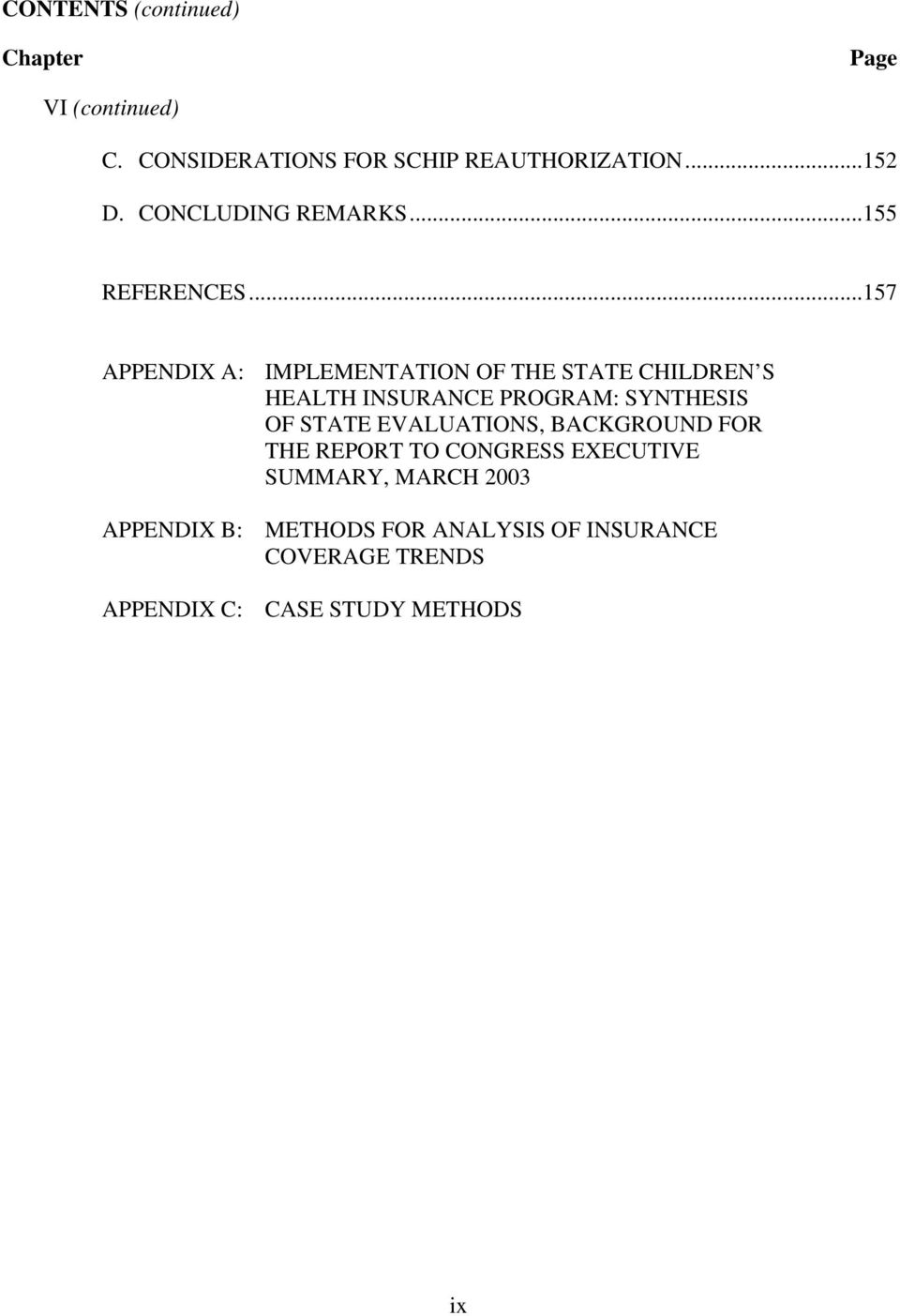 ..157 APPENDIX A: IMPLEMENTATION OF THE STATE CHILDREN S HEALTH INSURANCE PROGRAM: SYNTHESIS OF STATE