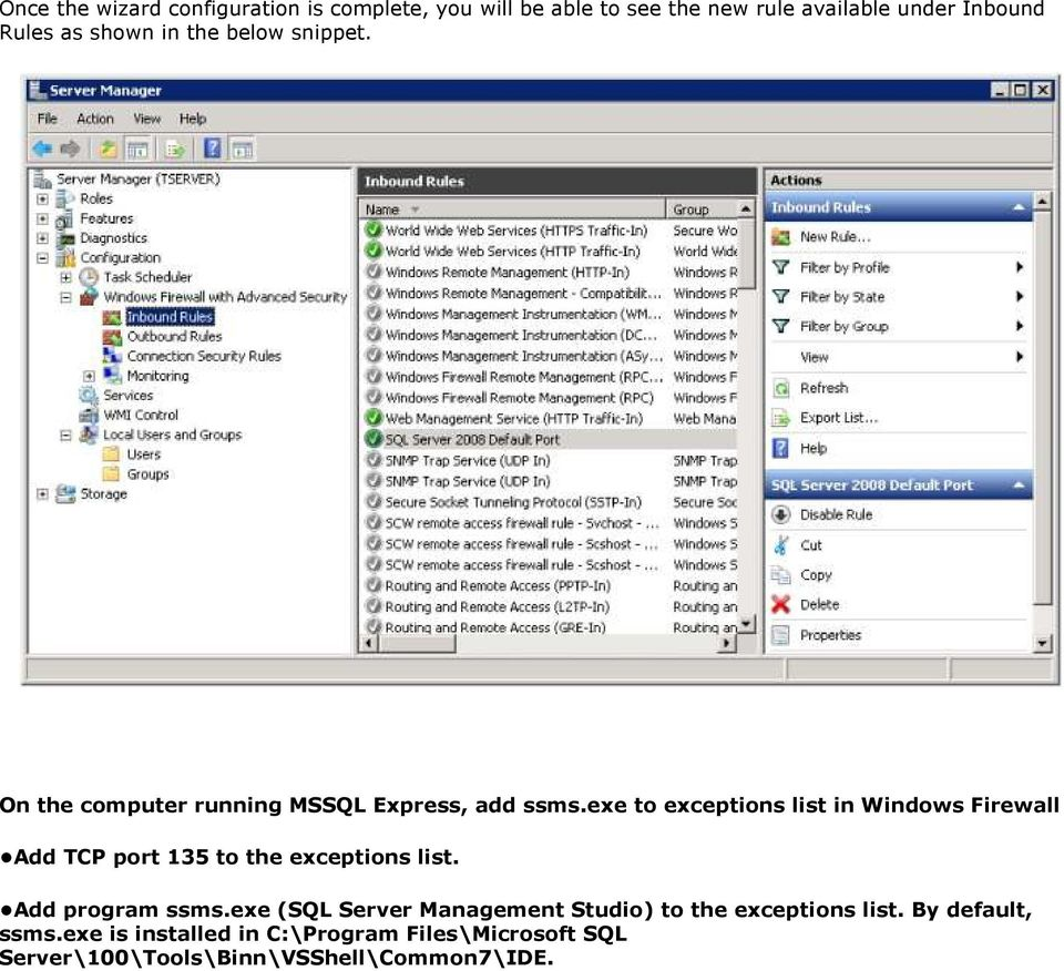 exe to exceptions list in Windows Firewall Add TCP port 135 to the exceptions list. Add program ssms.