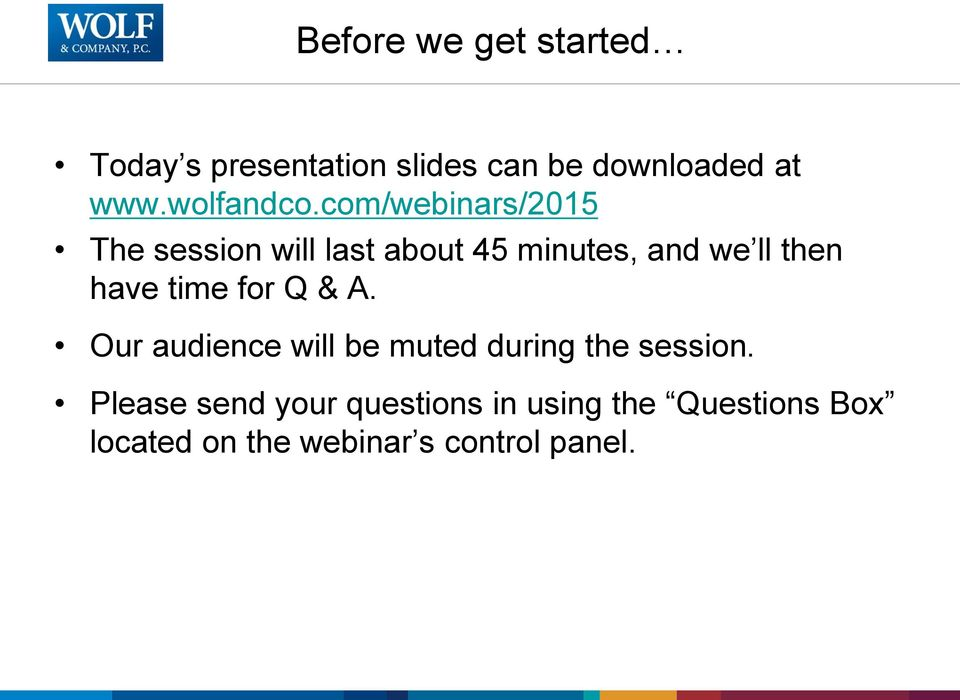 com/webinars/2015 The session will last about 45 minutes, and we ll then have