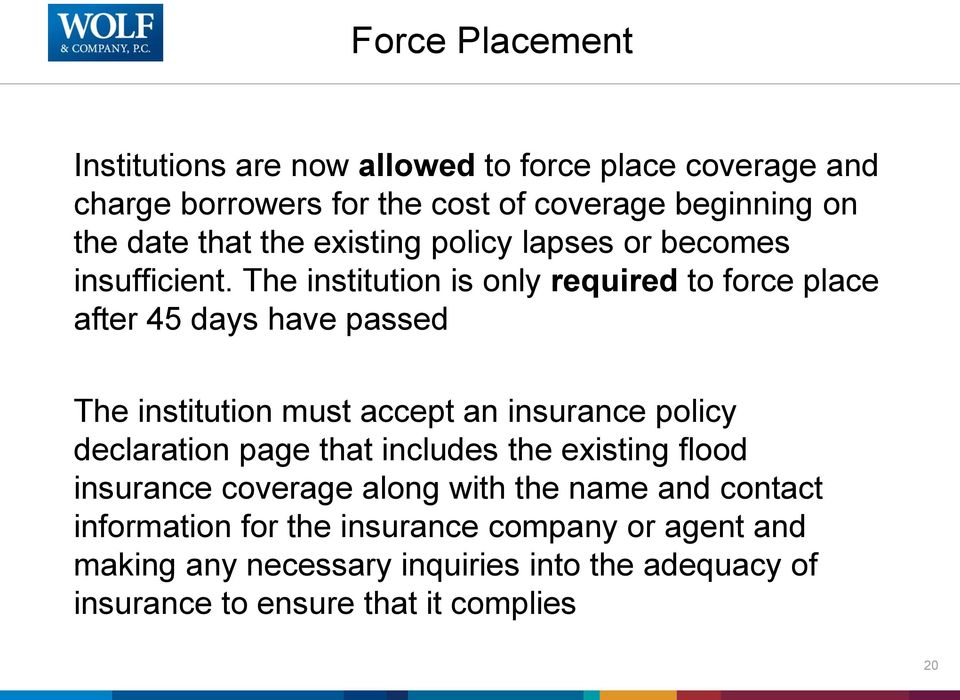 The institution is only required to force place after 45 days have passed The institution must accept an insurance policy declaration page