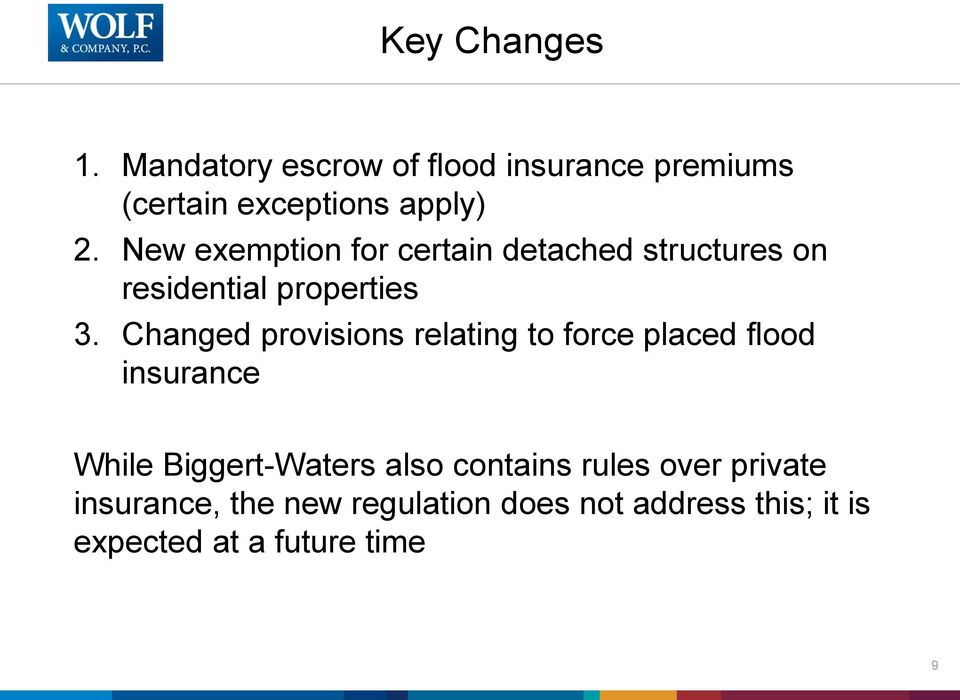 Changed provisions relating to force placed flood insurance While Biggert-Waters also