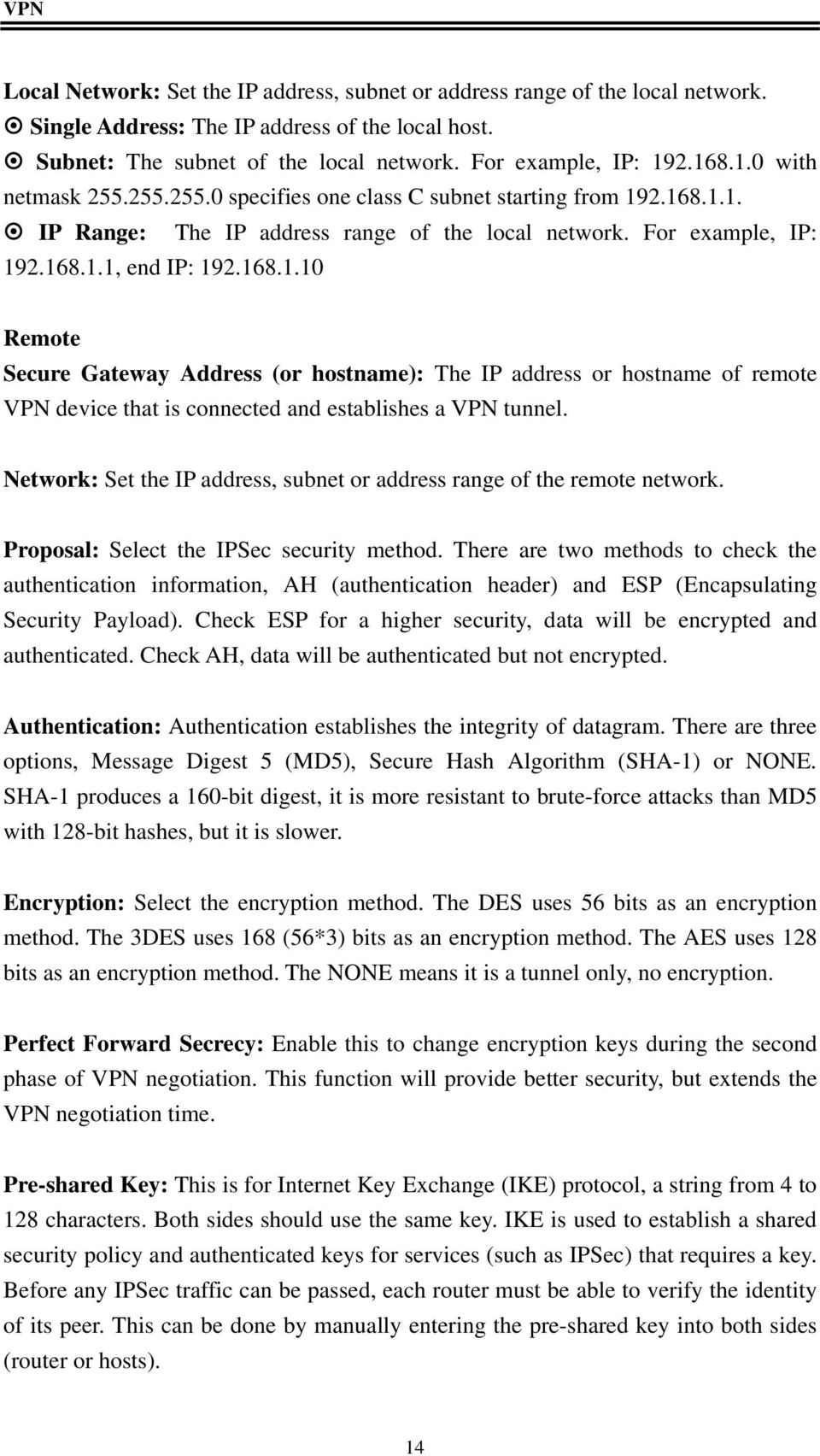 Network: Set the IP address, subnet or address range of the remote network. Proposal: Select the IPSec security method.