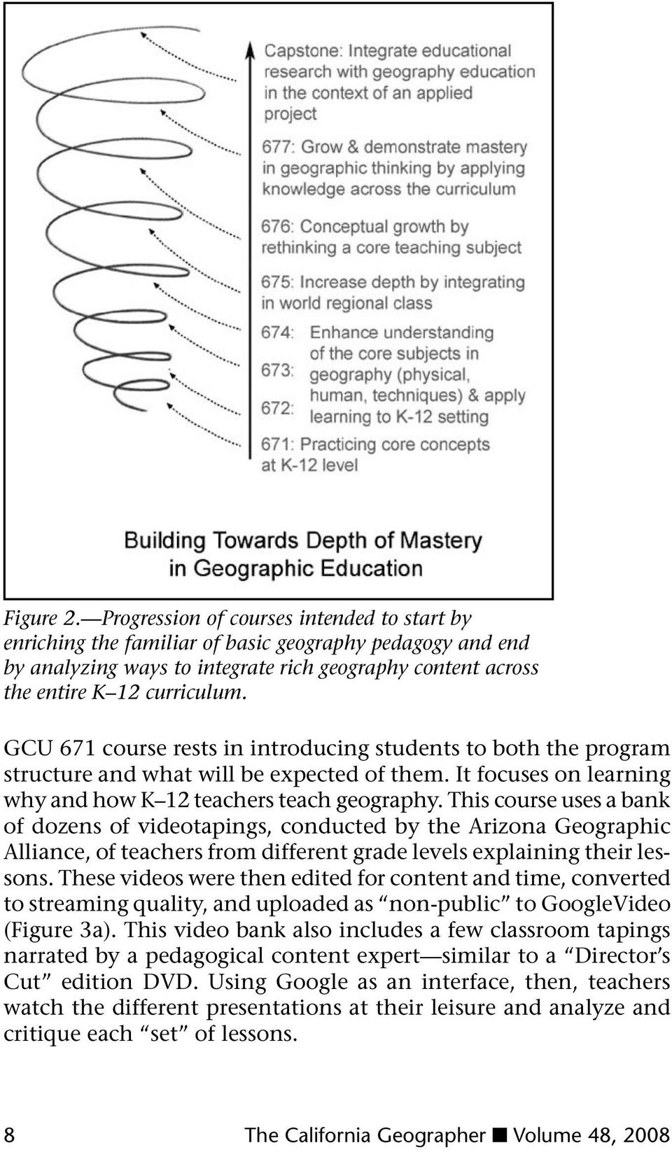 GCU 671 course rests in introducing students to both the program structure and what will be expected of them. It focuses on learning why and how K 12 teachers teach geography.