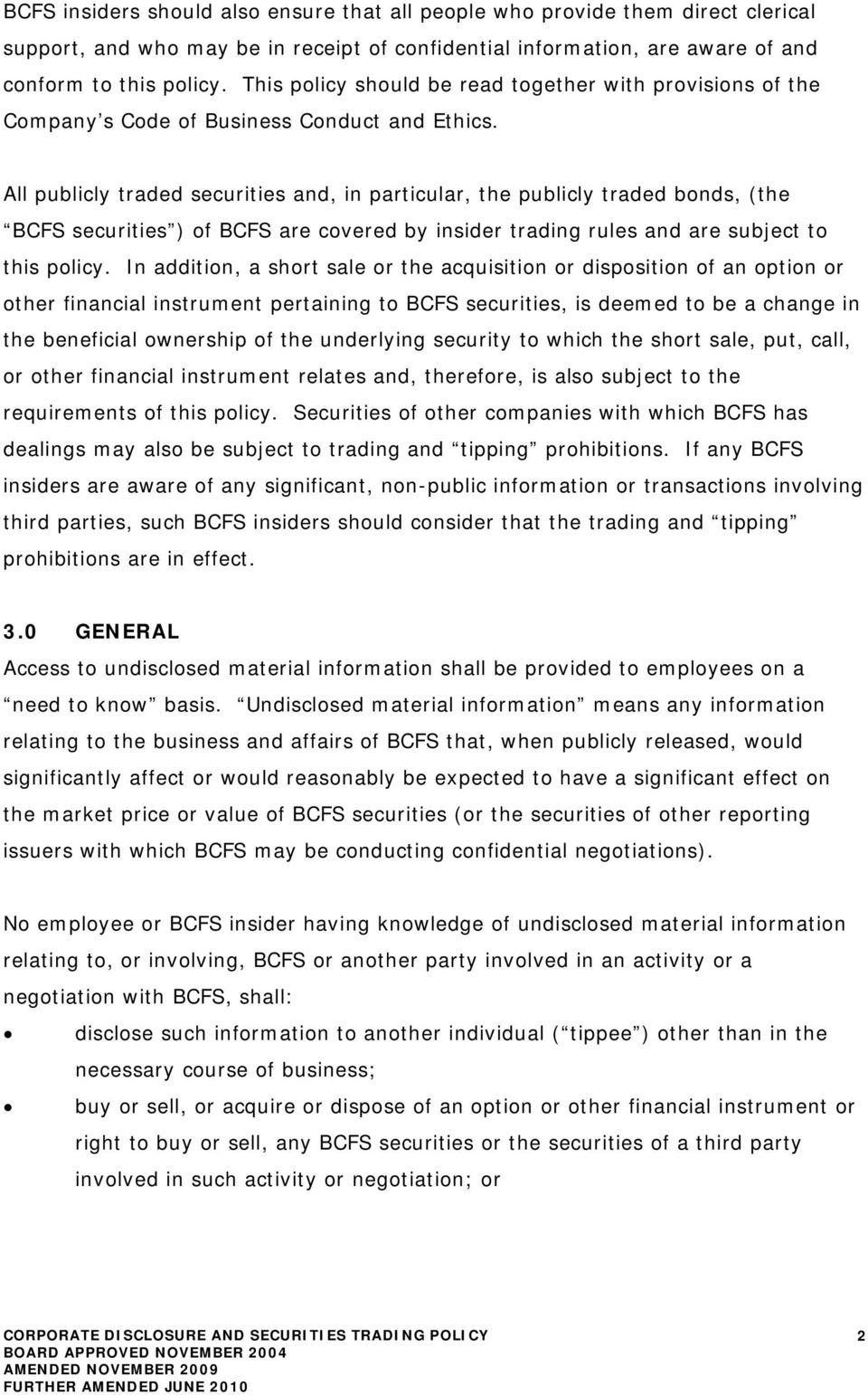 All publicly traded securities and, in particular, the publicly traded bonds, (the BCFS securities ) of BCFS are covered by insider trading rules and are subject to this policy.