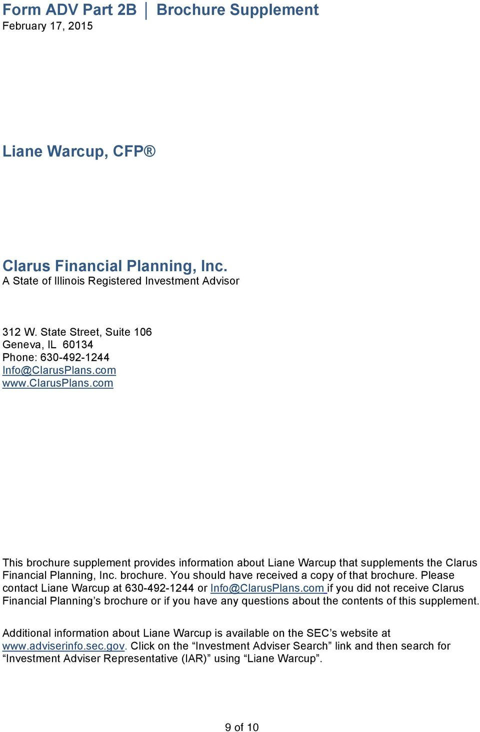 com This brochure supplement provides information about Liane Warcup that supplements the Clarus Financial Planning, Inc. brochure. You should have received a copy of that brochure.