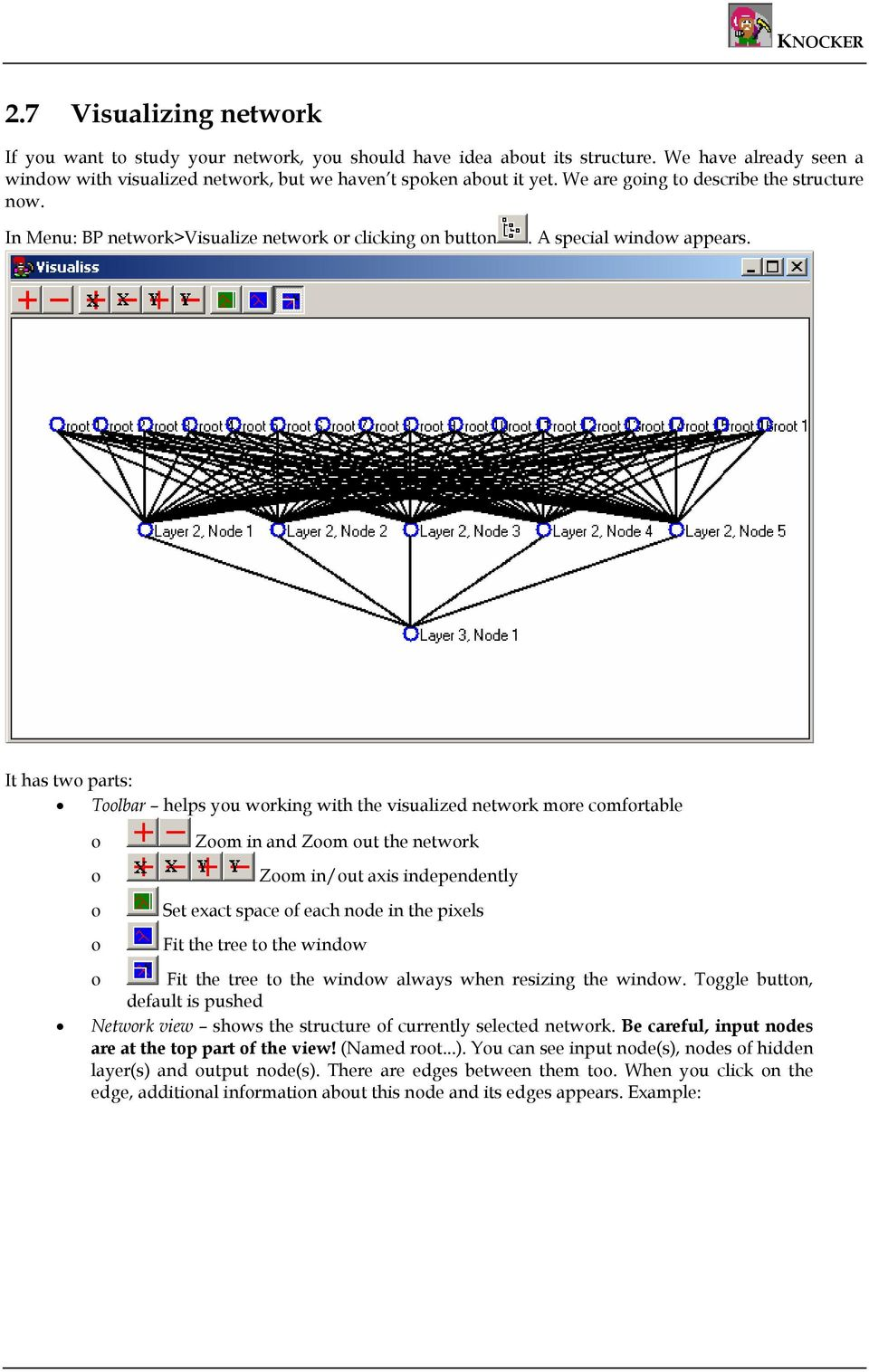 It has two parts: Toolbar helps you working with the visualized network more comfortable o o o o Zoom in and Zoom out the network Zoom in/out axis independently Set exact space of each node in the