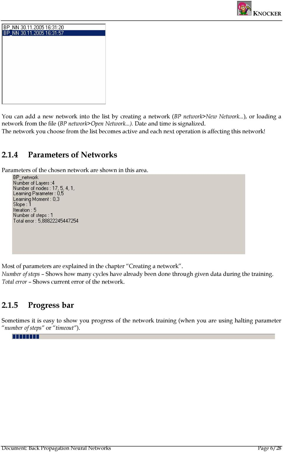 Most of parameters are explained in the chapter Creating a network. Number of steps Shows how many cycles have already been done through given data during the training.
