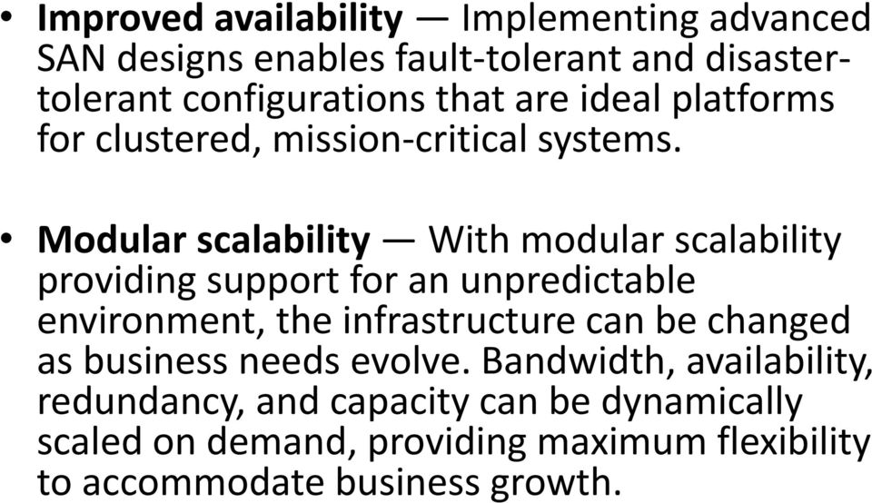 Modular scalability With modular scalability providing support for an unpredictable environment, the infrastructure can
