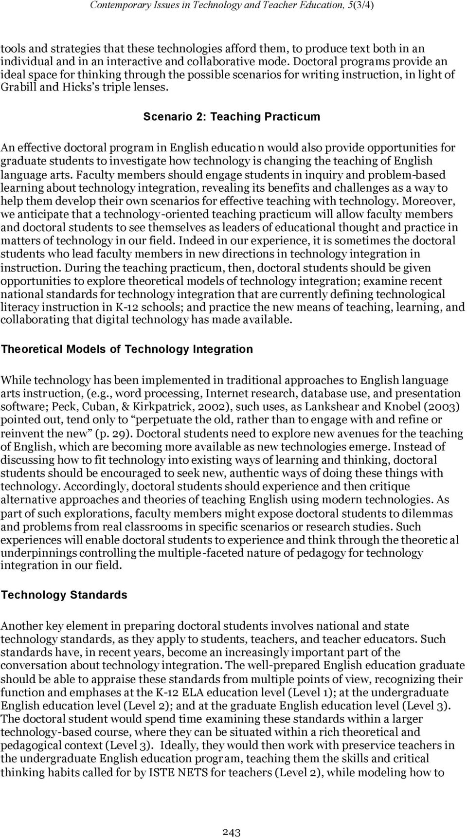 Scenario 2: Teaching Practicum An effective doctoral program in English educatio n would also provide opportunities for graduate students to investigate how technology is changing the teaching of