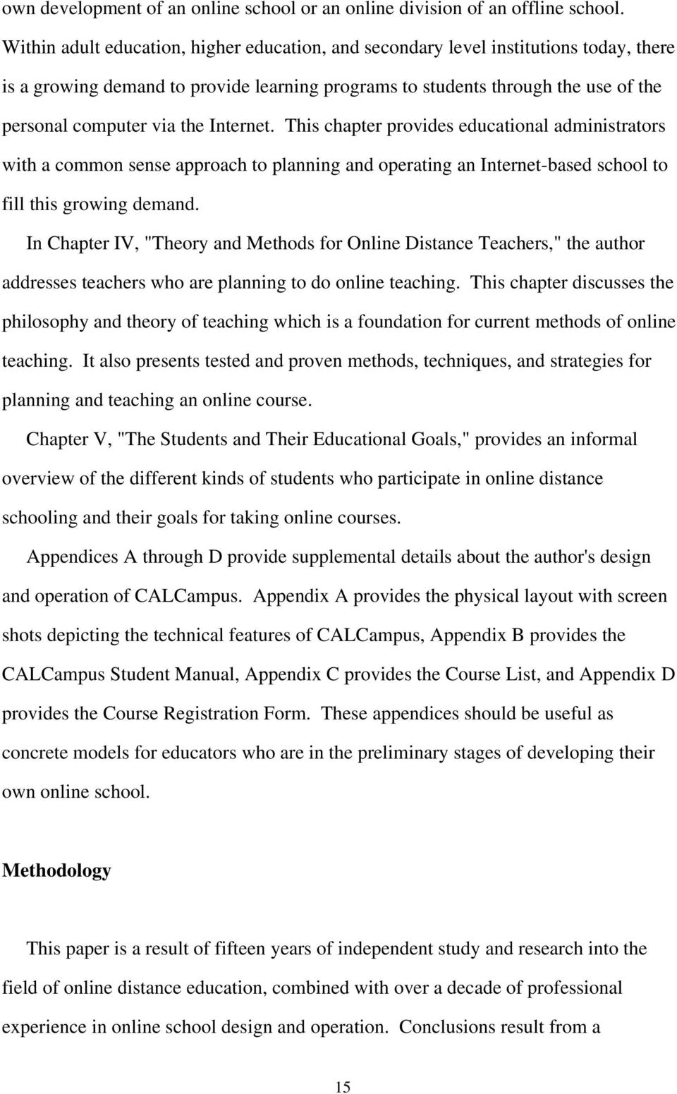 Internet. This chapter provides educational administrators with a common sense approach to planning and operating an Internet-based school to fill this growing demand.